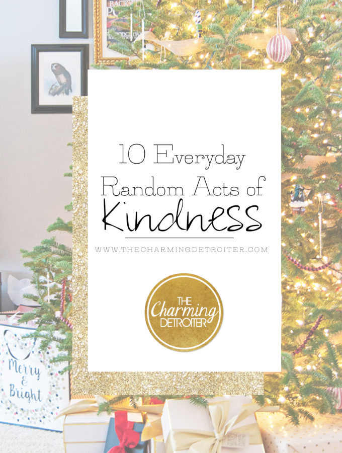 Why does it have to be the holidays to be kind to one another? On the last day of 2016 I'm sharing 10 everyday random acts of kindness with you, to bring you into the new year and beyond!