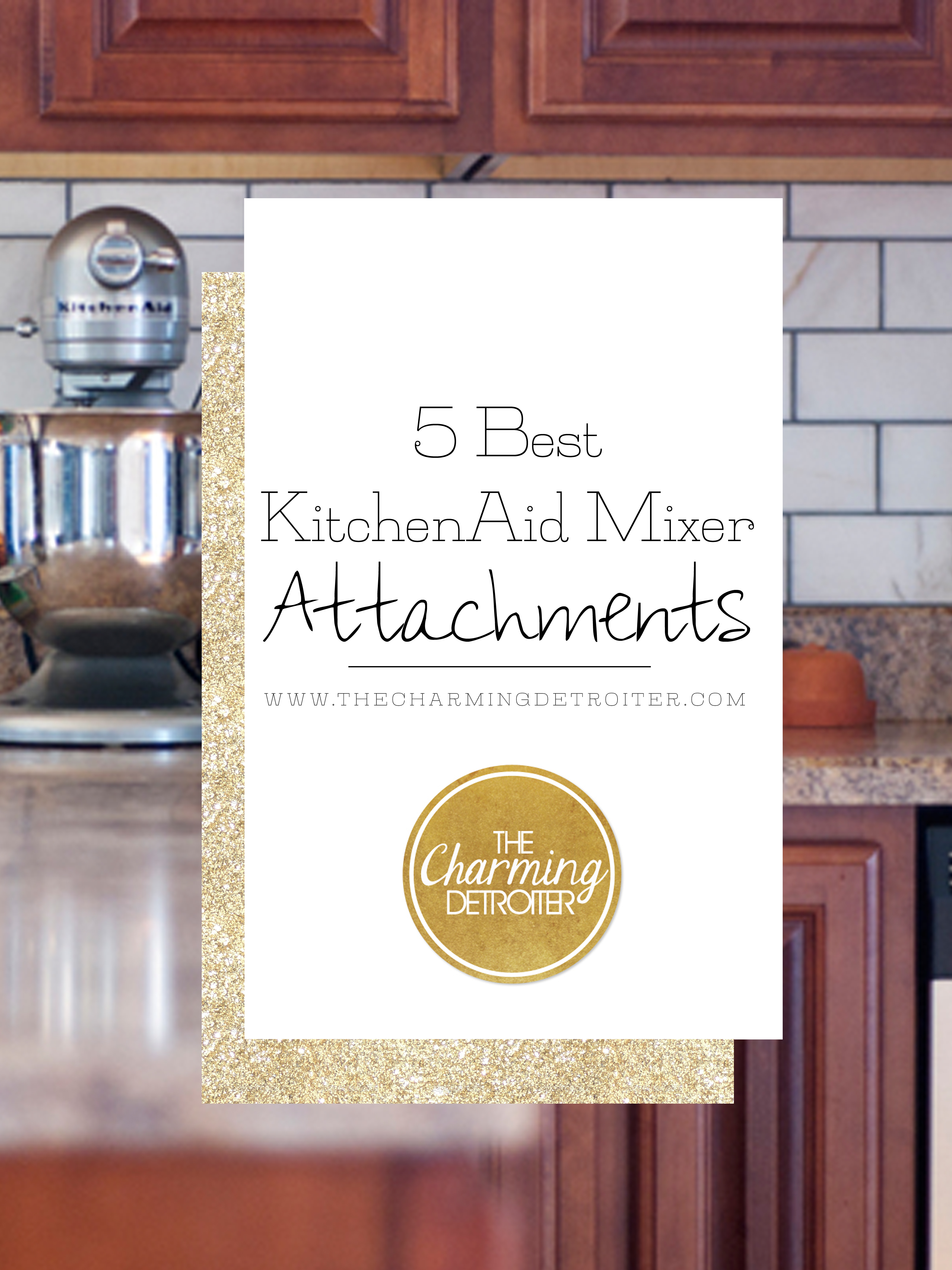 Check out my list for my top five *must have* best KitchenAid mixer attachments that every at-home chef should have!